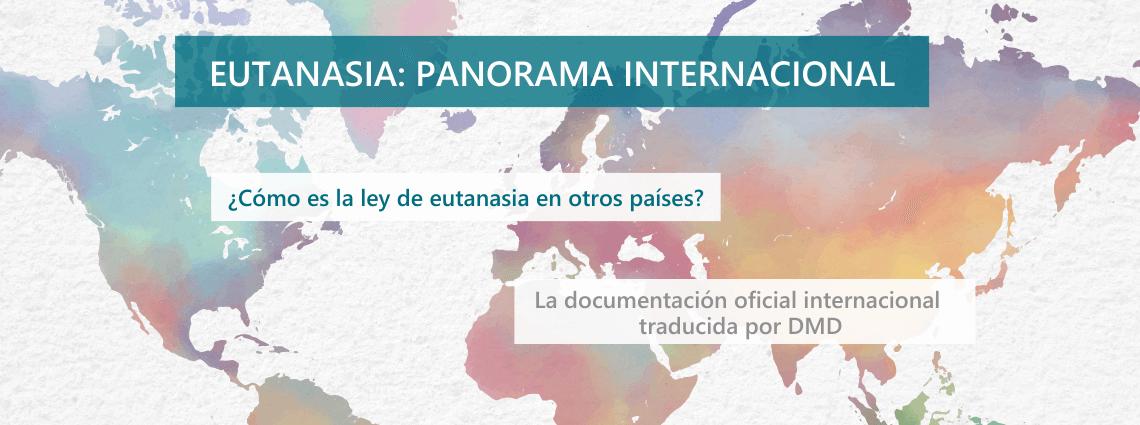 Panorama internacional: cómo son las leyes de eutanasia en otros países? legislación oficial traducida por DMD
